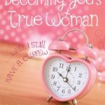 Win a copy of Becoming God's True Woman Ends 5-28